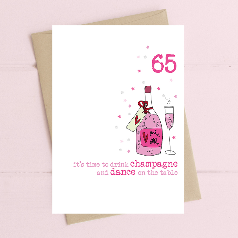 Drink champagne & dance on the table - Age 65