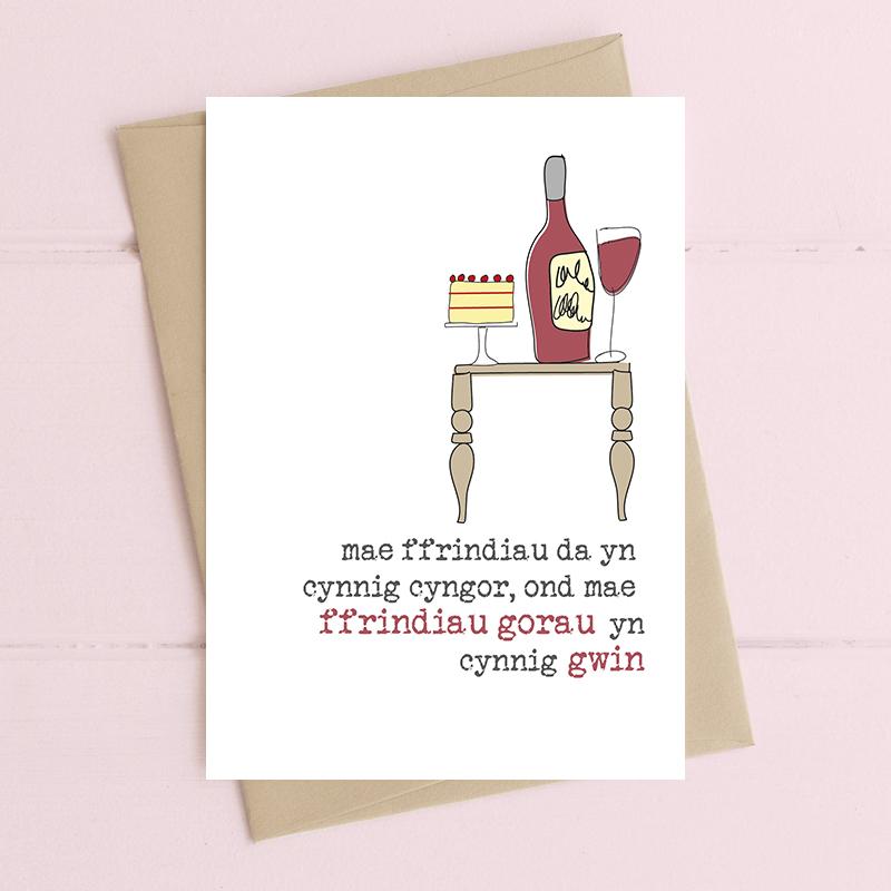 Mae ffrindiau da yn cynnig cyngor, ond mae ffrindiau gorau yn cynnig gwin (Good friends offer advice, best friends offer wine)