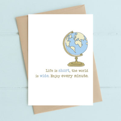 The world is wide - enjoy every minute