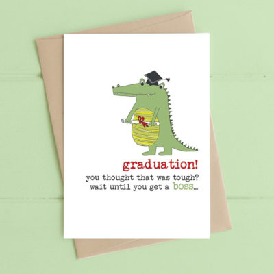 Graduation - will till you get a boss
